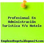 Profesional En Administración Turistica Y/o Hotele