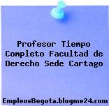 Profesor Tiempo Completo Facultad de Derecho Sede Cartago