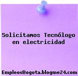 Solicitamos Tecnólogo en electricidad