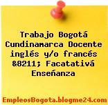 Trabajo Bogotá Cundinamarca Docente inglés y/o francés &8211; Facatativá Enseñanza