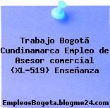 Trabajo Bogotá Cundinamarca Empleo de Asesor comercial (XL-519) Enseñanza