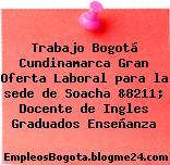 Trabajo Bogotá Cundinamarca Gran Oferta Laboral para la sede de Soacha &8211; Docente de Ingles Graduados Enseñanza