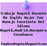 Trabajo Bogotá Docente De Inglés Mujer Con Manejo Excelente Del Idioma Bogotá,Madrid,Mosquera Enseñanza