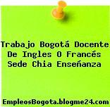 Trabajo Bogotá Docente De Ingles O Francés Sede Chia Enseñanza