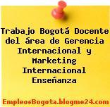 Trabajo Bogotá Docente del área de Gerencia Internacional y Marketing Internacional Enseñanza