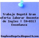 Trabajo Bogotá Gran oferta laborar Docente de Ingles | [H-831] Enseñanza