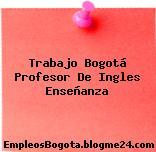 Trabajo Bogotá Profesor de Inglés Enseñanza
