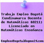 Trabajo Empleo Bogotá Cundinamarca Docente de Matemáticas &8211; Licenciado en Matemáticas Enseñanza