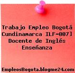 Trabajo Empleo Bogotá Cundinamarca ILF-007] Docente de Inglés Enseñanza