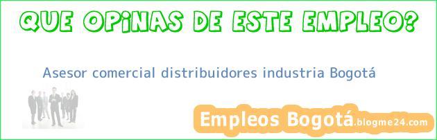 Asesor comercial distribuidores industria Bogotá