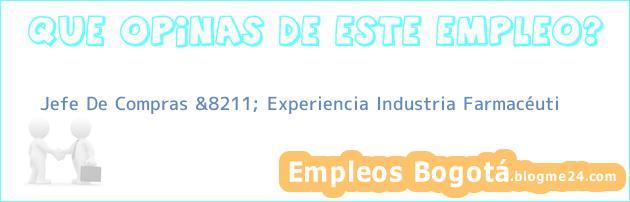 Jefe De Compras &8211; Experiencia Industria Farmacéuti