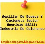 Auxiliar De Bodega Y Camioneta Sector Americas &8211; Industria De Colchones