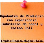 Ayudantes de Produccin con experiencia Industrias de papel y Carton Cali