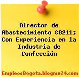 Director de Abastecimiento &8211; Con Experiencia en la Industria de Confección