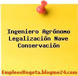 Ingeniero Agrónomo Legalización Nave Conservación