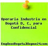 Operaria Industria en Bogotá D. C. para Confidencial