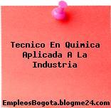 Tecnico En Quimica Aplicada A La Industria