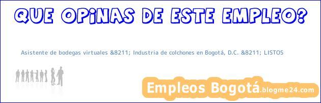 Asistente de bodegas virtuales &8211; Industria de colchones en Bogotá, D.C. &8211; LISTOS