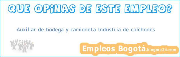 Auxiliar De Bodega Y Camioneta – Industria De Colchones