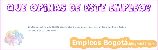Empleo Bogotá HJ-226 &8211; Coordinador sistema de gestion de seguridad y salud en el trabajo   SG-SST Industria Maderera