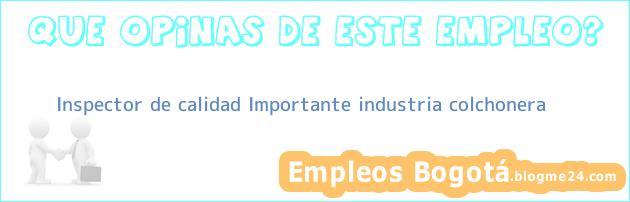 Inspector De Calidad – Importante Industria Colchonera