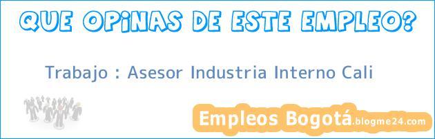 Trabajo : Asesor Industria Interno Cali