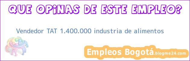 Vendedor TAT 1.400.000 industria de alimentos