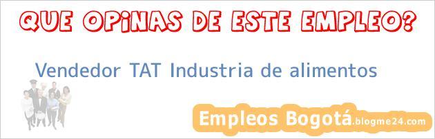 Vendedor TAT Industria de alimentos