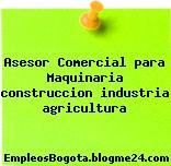 Asesor Comercial Para Maquinaria – Construccion Industria Agricultura