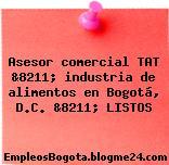 Asesor comercial TAT &8211; industria de alimentos en Bogotá, D.C. &8211; LISTOS