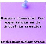 Asesora Comercial Con experiencia en la industria creativa