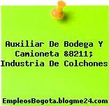 Auxiliar De Bodega Y Camioneta &8211; Industria De Colchones