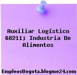 Auxiliar Logístico &8211; Industria De Alimentos