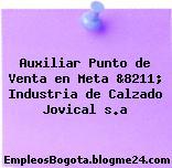 Auxiliar Punto de Venta en Meta &8211; Industria de Calzado Jovical s.a