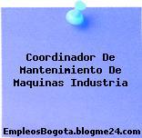 Coordinador De Mantenimiento De Maquinas Industria