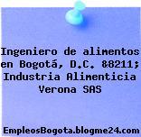 Ingeniero de alimentos en Bogotá, D.C. &8211; Industria Alimenticia Verona SAS