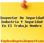 Inspector De Seguridad Industria Y Seguridad En El Trabajo Hombre