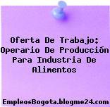 Oferta De Trabajo : Operario De Producción Para Industria De Alimentos