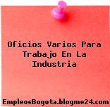Oficios Varios Para Trabajo En La Industria