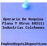 Operario De Maquina Plana Y Otros &8211; Industrias Colchones