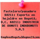 Pastelero/panadero &8211; Experto en hojaldre en Bogotá, D.C. &8211; INDUSTRIA DE DONUTS INDUDONUTS S.A.S