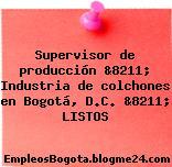 Supervisor de producción &8211; Industria de colchones en Bogotá, D.C. &8211; LISTOS