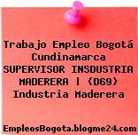 Trabajo Empleo Bogotá Cundinamarca SUPERVISOR INSDUSTRIA MADERERA | (D69) Industria Maderera