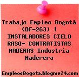 Trabajo Empleo Bogotá (DF-263) | INSTALADORES CIELO RASO- CONTRATISTAS MADERAS Industria Maderera