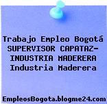 Trabajo Empleo Bogotá SUPERVISOR CAPATAZ- INDUSTRIA MADERERA Industria Maderera