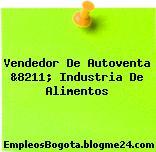 Vendedor De Autoventa &8211; Industria De Alimentos