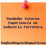 Vendedor Externo Experiencia en industria Ferretera