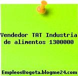 Vendedor TAT Industria de alimentos 1300000