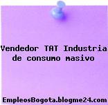 Vendedor TAT – Industria de consumo masivo