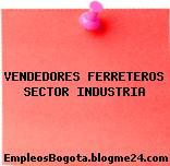VENDEDORES FERRETEROS SECTOR INDUSTRIA